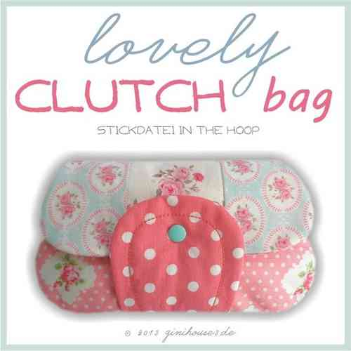 lovely CLUTCH bag ITH Stickdatei 16x26 und 18x30